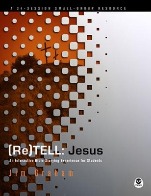 (Re)Tell: Jesus: An Interactive Bible Storying Experience for Students - eBook  -     By: Jim Graham