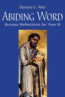 Abiding Word: Sunday Reflections for Year B  -     By: Barbara Reid