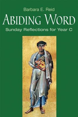 Abiding Word: Sunday Reflections for Year C  -     By: Barbara E. Reid