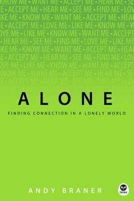 Alone: Finding Connection in a Lonely World - eBook  -     By: Andy Braner