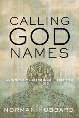 Calling God Names: Seven Names of God That Reveal His Character - eBook  -     By: Norman Hubbard