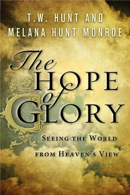 The Hope of Glory: Seeing the World from Heaven's View - eBook  -     By: TW Hunt, Melana Hunt Monroe