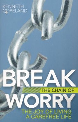 Break the Chain of Worry: The Joy of Living a Carefree Life  -     By: Kenneth Copeland