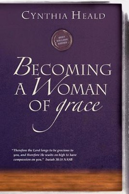 Becoming a Woman of Grace: Therefore the Lord longs to be gracious to you, and therefore He waits on high to have compassion on you. Isaiah 30:18 - eBook  -     By: Cynthia Heald