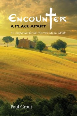 Encounter A Place Apart: A Companion for the Warrior Mystic Monk  -     By: Paul Grout