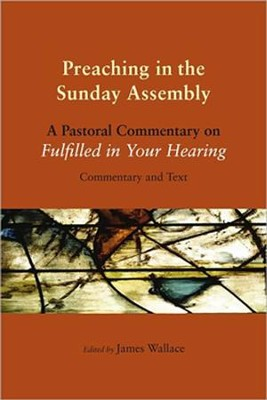 Preaching in the Sunday Assembly: A Pastoral Commentary on Fulfilled in Your Hearing  -     By: Cath Assoc of Teachers of Homiletics