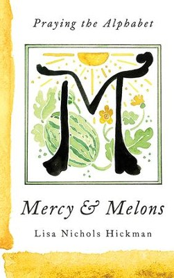 Mercy & Melons: Praying the Alphabet - eBook  -     By: Lisa Nichols Hickman