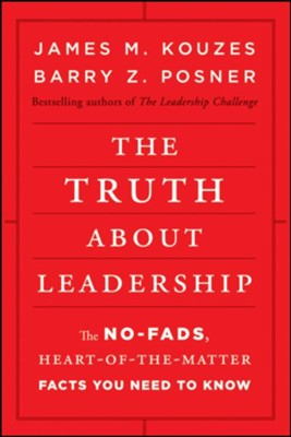 The Truth about Leadership: The No-Fads, Heart-Of-The-Matter Facts You Need to Know  -     By: James M. Kouzes