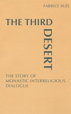 The Third Desert: The Story of Monastic Interreligious Dialogue  -     Edited By: William Skudlarek     By: Fabrice Blee