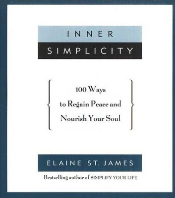 Inner Simplicity: 100 Ways to Regain Peace and Nourish Your Soul - eBook  -     By: Elaine St. James