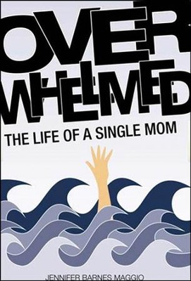 Overwhelmed: The Life of a Single Mom   -     By: Jennifer Barnes Maggio
