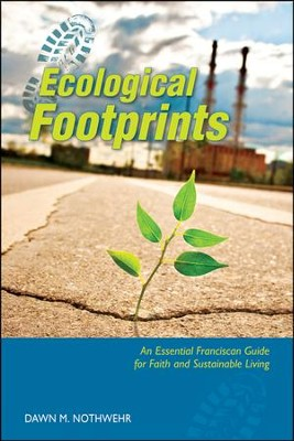 Ecological Footprints : An Essential Franciscan Guide for Faith and Sustainable Living  -     By: Dawn M. Nothwehr