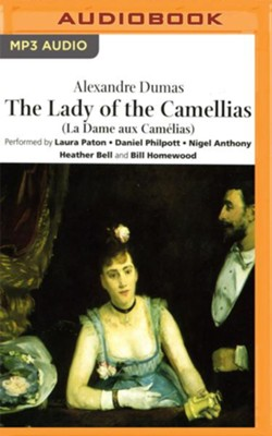 The Lady of the Camellias - abridged audio book on CD  -     Narrated By: Bill Homewood, Daniel Philpott     By: Alexandre Dumas