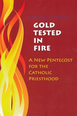 Gold Tested in Fire: A New Pentecost for the Catholic Priesthood  -     By: Ronald D. Witherup