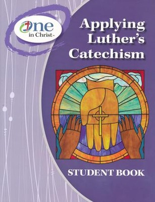 Applying Luther's Catechism Student book, ESV Edition  -