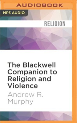The Blackwell Companion to Religion and Violence - unabridged audio book on MP3-CD  -     Narrated By: Talmadge Ragan, Charles Bice     By: Andrew R. Murphy