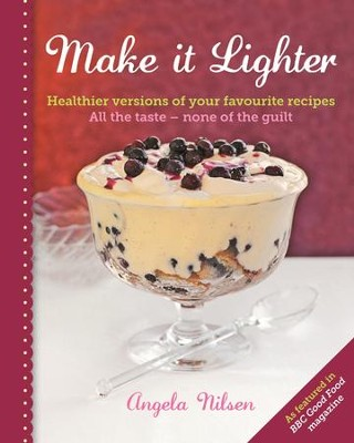 Make it Lighter: Healthier Versions of Your Favourite Recipes / Digital original - eBook  -     By: Angela Nilsen