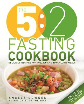 The 5:2 Fasting Cookbook: More Recipes for the 2 Day Fasting Diet. Delicious Recipes for 600 Calorie Days / Digital original - eBook  -     By: Angela Dowden
