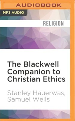 The Blackwell Companion to Christian Ethics - unabridged audio book on MP3-CD  -     Narrated By: Mirron Willis, Brian Morris     By: Stanley Hauerwas, Samuel Wells