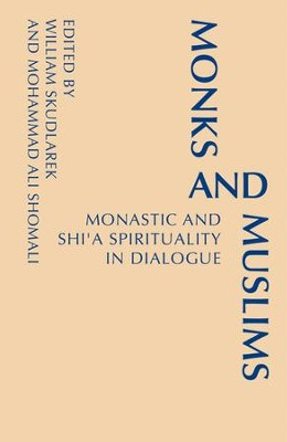 Monks and Muslims: Monastic and Shi'a Spirituality in Dialogue  -     By: Mohammad Ali Shomali, William Skudlarek