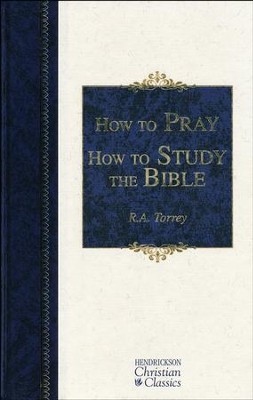 How to Pray/How to Study the Bible   -     By: R.A. Torrey