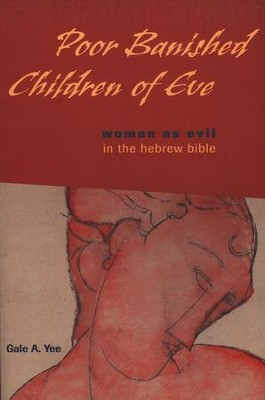 Poor Banished Children of Eve: Women as Evil in the Hebrew Bible  -     By: Gale A. Yee
