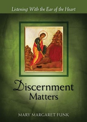 Discernment Matters: Listening with the Ear of the Heart  -     By: Mary Margaret Funk