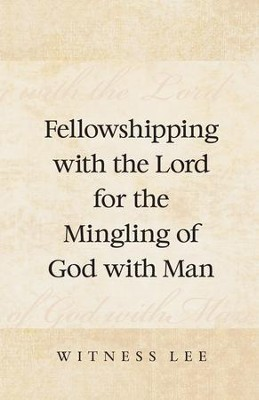 Fellowshipping with the Lord for the Mingling of God with Man  -     By: Witness Lee