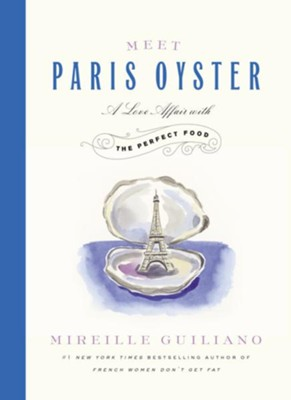 Meet Paris Oyster: A Love Affair with the Perfect Food - eBook  -     By: Mireille Guiliano