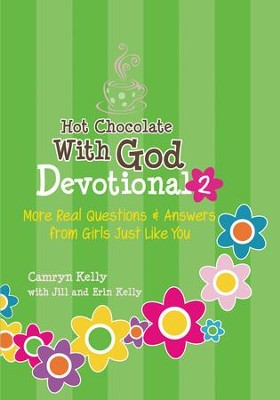 Hot Chocolate With God Devotional #2: More Real Questions & Answers from Girls Just Like You - eBook  -     By: Camryn Kelly, Jill Kelly, Erin Kelly