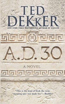 A.D. 30: A Novel - eBook  -     By: Ted Dekker