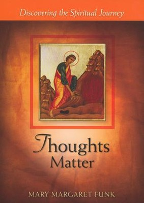 Thoughts Matter: Discovering the Spiritual Journey  -     By: Mary Margaret Funk