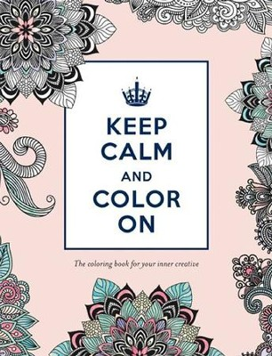 Keep Calm and Color On: The Coloring Book for Your Inner Creative  -     By: Katie Martin