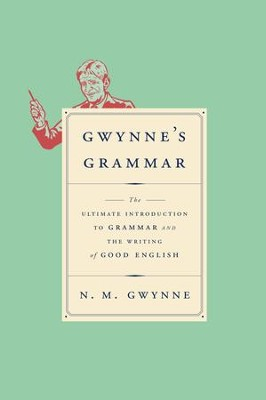 Gwynne's Grammar: The Ultimate Introduction to Grammar and the Writing of Good English - eBook  -     By: N.M. Gwynne