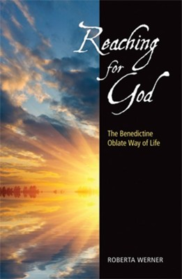 Reaching for God: The Benedictine Oblate Way of Life  -     By: Roberta Werner