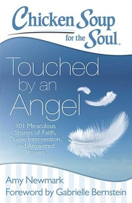 Chicken Soup for the Soul: Angels in Our Midst: 101 Miraculous Stories of Faith, Divine Intervention, and Answered Prayers - eBook  -     By: Amy Newmark