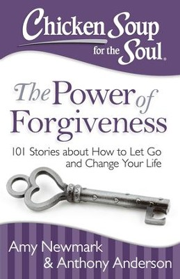 Chicken Soup for the Soul: The Power of Forgiveness: 101 Stories about How to Let Go and Change Your Life - eBook  -     By: Amy Newmark