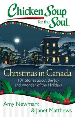 Chicken Soup for the Soul: Christmas in Canada: 101 Stories about the Joy and Wonder of the Holidays, Canadian Style! - eBook  -     By: Amy Newmark