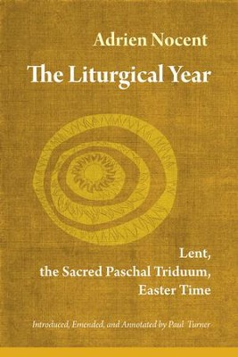 The Liturgical Year Volume 2: Lent, the Sacred Paschal Triduum, Easter Time  -     By: Adrien Nocent, Paul Turner