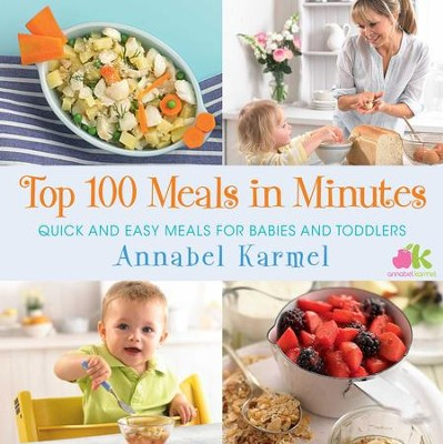 Top 100 Meals in Minutes: Quick and Easy Meals for Babies and Toddlers - eBook  -     By: Annabel Karmel