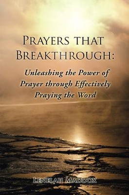 Prayers that Breakthrough: Unleashing the Power of Prayer through Effectively Praying the Word - eBook  -     By: Lenelah Maddox
