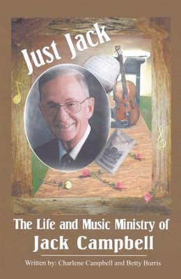 Just Jack: The Life and Music Ministry of Jack Campbell - eBook  -     By: Charlene Campbell