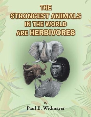 The Strongest Animals in the World Are Herbivores - eBook  -     By: Paul Widmayer