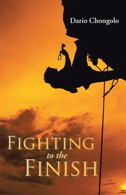 Fighting to the Finish - eBook  -     By: Dario Chongolo