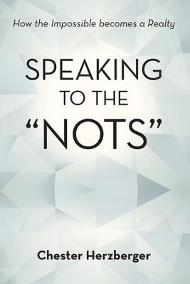 Speaking to the Nots: How the Impossible becomes a Realty - eBook  -     By: Chester Herzberger