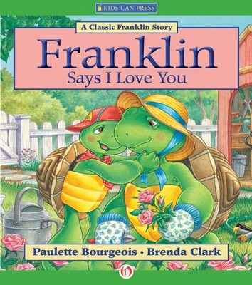 Franklin Says I Love You - eBook  -     By: Paulette Bourgeois, Brenda Clark