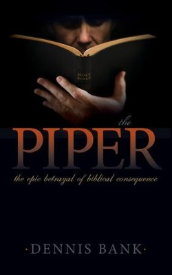 The Piper: The Epic Betrayal of Biblical Consequence - eBook  -     By: Dennis Bank