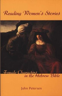 Reading Women's Stories: Female Characters in the Hebrew Bible  -     By: John Petersen