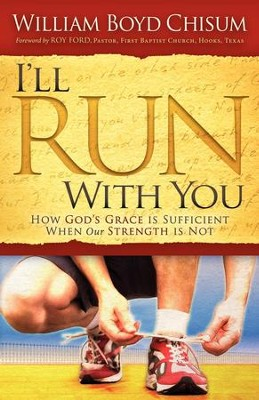 I'll Run With You: How God's Grace is Sufficient When our Strength is Not - eBook  -     By: William Boyd Chisum