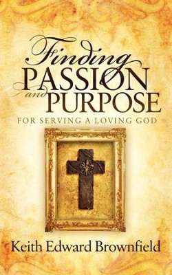 Finding PASSION And PURPOSE For Serving a Loving God - eBook  -     By: Keith Brownfield
